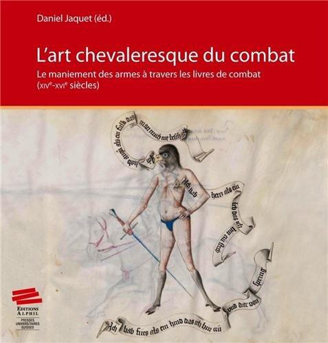 L'Art Chevaleresque du Combat. le Maniement des Armes a Travers les l Ivres de Combat (Xive -Xvie Si