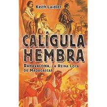 Caligula Hembra / Female Caligula: Ranavalona, La Reina Loca de Madagascar/ Ranavalona, the Mad Queen of Madagascar