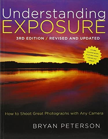 Understanding Exposure, 3rd Edition: How to Shoot Great Photographs with