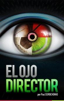 El Ojo Director eBook: Paul Dorochenko: Amazon.es: Tienda