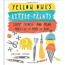 Yellow Owl's Little Prints: Stamp, Stencil, and Print Projects to Make for Kids by Christine Schmidt (2013-11-12)