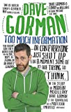 Too Much Information: Or: Can Everyone Just Shut Up for a Moment, Some of Us Are Trying to Think by Gorman, Dave (July 2, 2015) Paperback
