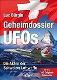 Geheimdossier UFOs: Die Akten der Schweizer Luftwaffe - Luc Bürgin