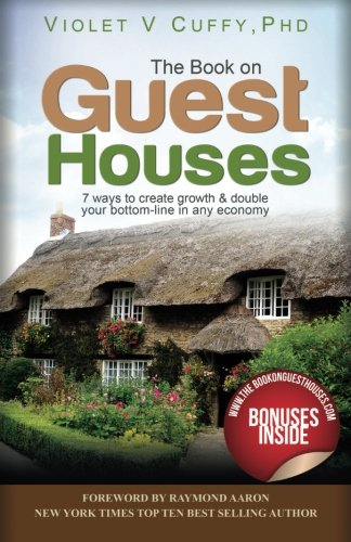 The Book On Guest Houses: 7 Ways to Create Growth & Double Your Bottom Line In Any Economy - Double-bottom-line