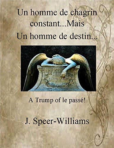 Un Homme de Chagrin Constant...Mais Un Homme de Destin...: A Trump of le Passé! (English Edition) por J. Speer-Williams