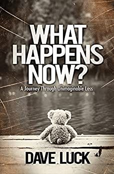 What Happens Now?: A journey through unimaginable loss by [Luck, Dave]