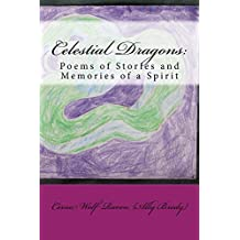 Celestial Dragons: Poems of Stories and Memories of a Spirit (Poetry Book 5) (English Edition)