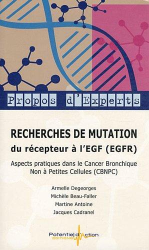 Recherches de mutation du récepteur à l'EGF (EGFR) : Aspects pratiques dans le cancer bronchique non à petites cellules (CBNPC) par Armelle Degeorges