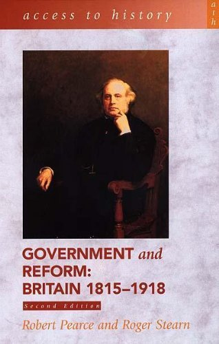Access To History: Government and Reform - Britain 1815-1918, 2nd edition by Pearce, Robert, Stern, Roger (2000) Paperback