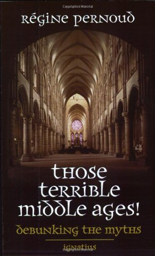 Those Terrible Middle Ages: Debunking the Myths por Regine Pernoud
