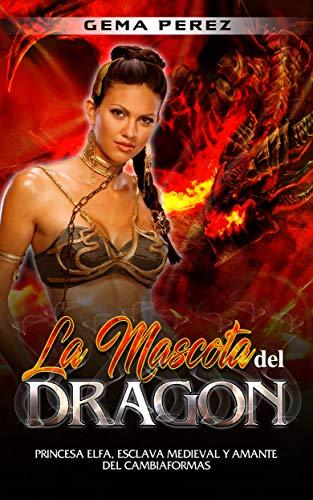 La Mascota del Dragón: Princesa Elfa, Esclava Medieval y Amante del C