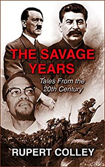 The Savage Years: Tales From the 20th Century by [Colley, Rupert]