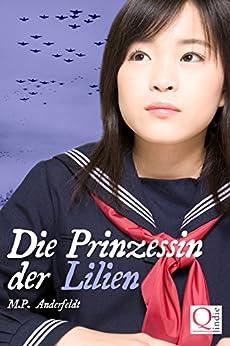 Die Prinzessin der Lilien: Die Geschichte der Schülerinnen von Himeyuri von [Anderfeldt, M.P.]