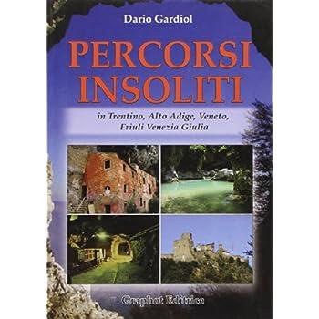 Percorsi Insoliti In Trentino, Alto Adige, Veneto, Friuli Venezia Giulia