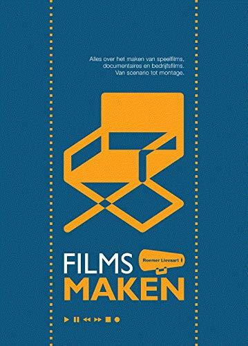 Films Maken: Alles over het maken van speelfilms, documentaires en bedrijfsfilms. Van scenario tot montage. 11e druk (2019) par Roemer Lievaart