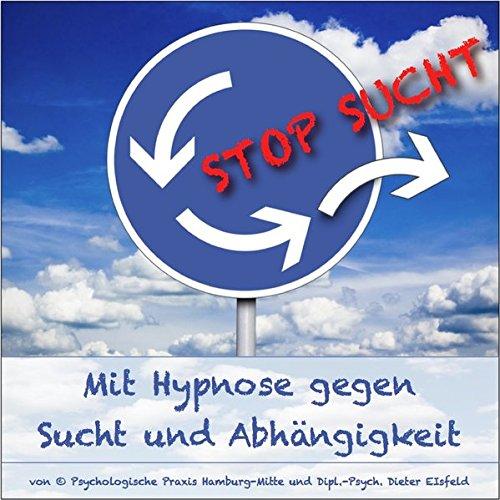 """""""STOP SUCHT"""" - Mit Hypnose gegen Sucht und Abhängigkeit.: von  Psychologische Praxis Hamburg-Mitte und Dipl.-Psych. Dieter Eisfeld"""