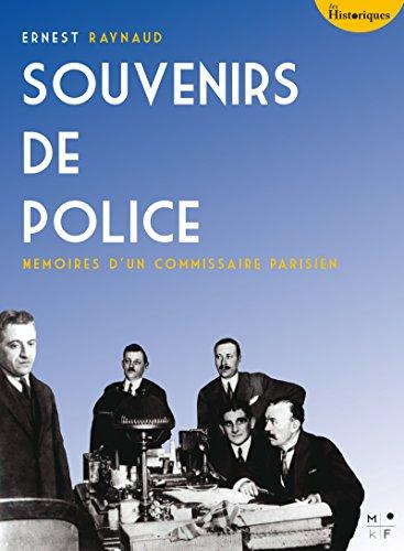 Souvenirs de Police: Mémoires d'un commissaire parisien (Les Historiques) par Ernest Raynaud