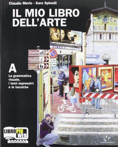 Il mio libro dell'arte. Vol. A: Grammatica visuale, i temi espressivi e le tecniche. Con espansione online. Per la Scuola media