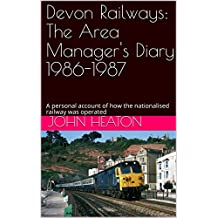 Devon Railways: The Area Manager's Diary 1986-1987: A personal account of how the nationalised railway was operated (Devon Railways Volume 1) (English Edition)