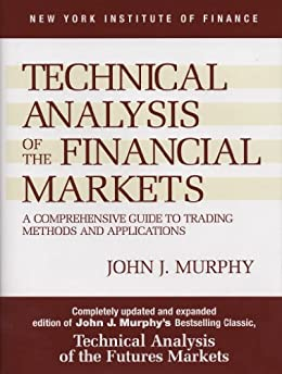 Technical Analysis of the Financial Markets: A Comprehensive Guide to Trading Methods and Applications (New York Institute of Finance) (English Edition) von [Murphy, John J.]