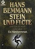 Stein und Flöte und das ist noch nicht alles: Ein Märchenroman - Hans Bemmann