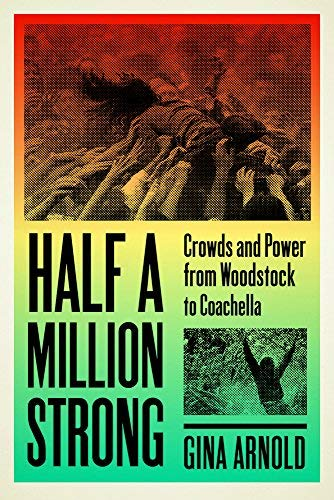 Half a Million Strong: Crowds and Power from Woodstock to Coachella (New American Canon) (English Edition)