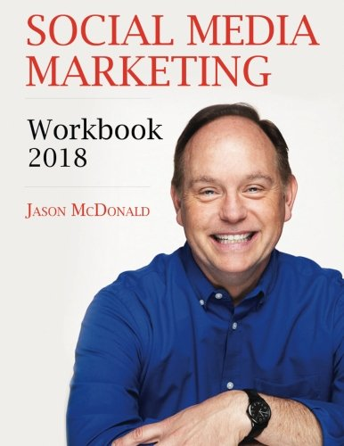 Social Media Marketing Workbook: 2018 Edition - How to Use Social Media for Business
