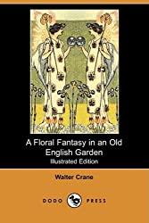 A Floral Fantasy in an Old English Garden (Illustrated Edition) (Dodo Press)