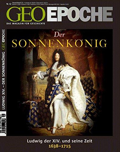 GEO Epoche 42/2010: Der Sonnenkönig Ludwig XIV. Frankreichs Aufstieg zur Weltmacht 1638-1715 - Bild 1