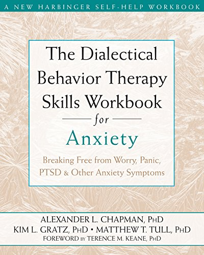 The Dialectical Behavior Therapy Skills Workbook for Anxiety: Breaking Free from Worry, Panic, PTSD, and Other Anxiety Symptoms (English Edition) por Alexander L. Chapman