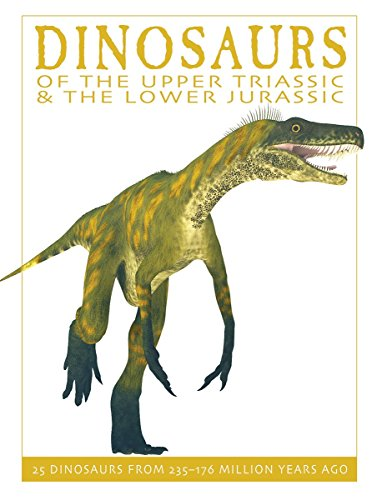 Dinosaurs of the Upper Triassic and the Lower Jurassic: 25 Dinosaurs from 227--175 Million Years Ago