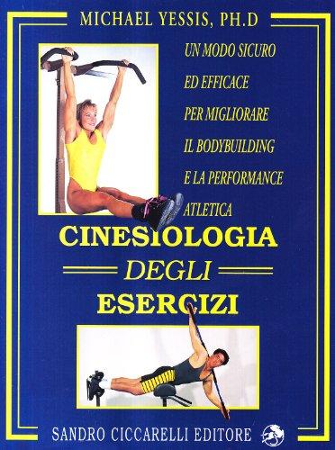 Cinesiologia degli esercizi. Un modo sicuro ed efficace per migliorare il bodybuilding e la performance atletica (La libreria di Olympian's News) por Michael Yessis