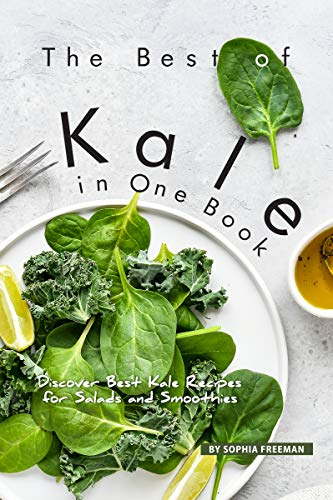 The Best of Kale in One Book: Discover 30 Kale Recipes for Salads and Smoothies