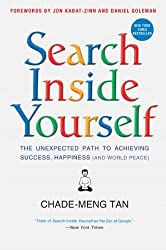 Search Inside Yourself: The Unexpected Path to Achieving Success, Happiness (and World Peace) by Chade-Meng Tan (2013-05-07)