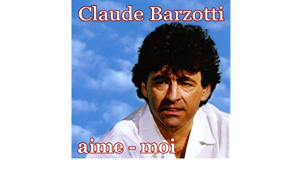 chanson claude barzotti aime moi