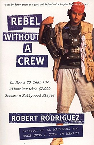 Rebel without a Crew: Or How a 23-Year-Old Filmmaker With $7,000 Became a Hollywood Player -