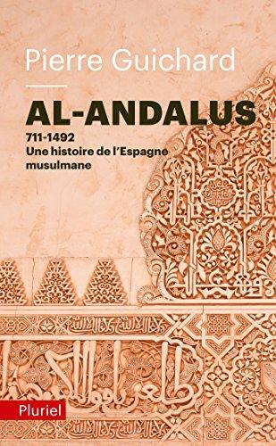 Al-Andalus: 711-1492 : une histoire de l'Espagne Musulmane par Pierre Guichard