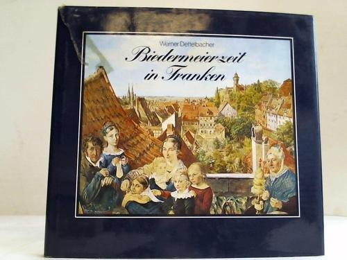 Biedermeierzeit in Franken, Mit 37 zum Teil farb. Abb.,