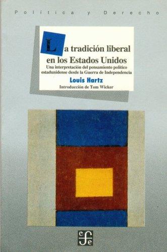 La tradicion liberal en los Estados Unidos/ The Liberal Tradition of the United States: Una interpretacion del pensamiento politico estadounidense desde la Guerra de Independencia