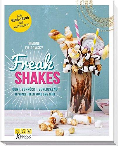 Freak Shakes: Bunt, verrückt. verlockend - 30 Shake-Ideen rund ums Jahr (NGV X-Press)