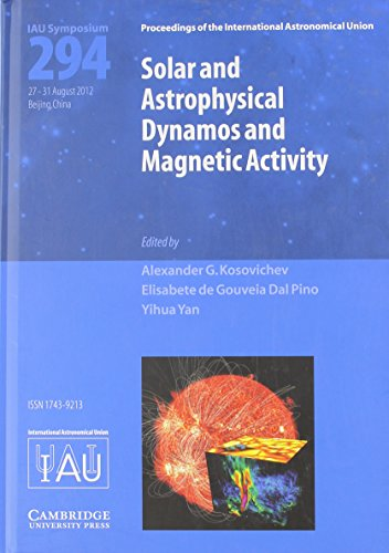 Solar and Astrophysical Dynamos and Magnetic Activity (IAU S294) (Proceedings of the International Astronomical Union Symposia and Colloquia)