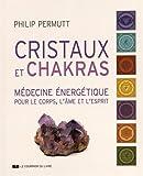 Cristaux et chakras : Médecine énergétique pour le corps, l'âme et l'esprit