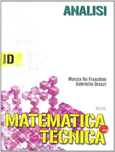 Matematica e tecnica. Tomo D: Analisi. Per gli Ist. Tecnici industriali: 2