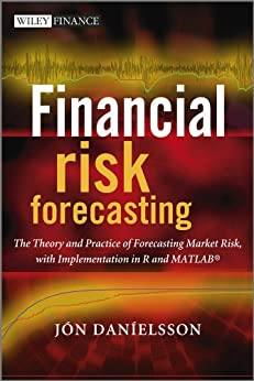 Financial Risk Forecasting: The Theory and Practice of Forecasting Market Risk with Implementation in R and Matlab (The Wiley Finance Series) by [Danielsson, Jon]