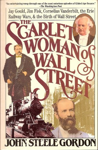 The Scarlet Woman of Wall Street: Jay Gould, Jim Fisk, Cornelius Vanderbilt, the Erie Railway Wars, and the Birth of Wall Street by John Steele Gordon (1990-01-02)