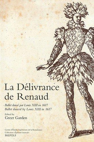 La Délivrance de Renaud : Ballet dansé par Louis XIII en 1617