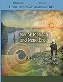 Neuer Mensch und Neue Erde: Das große Abenteuer unserer Zeit - Heike Antons