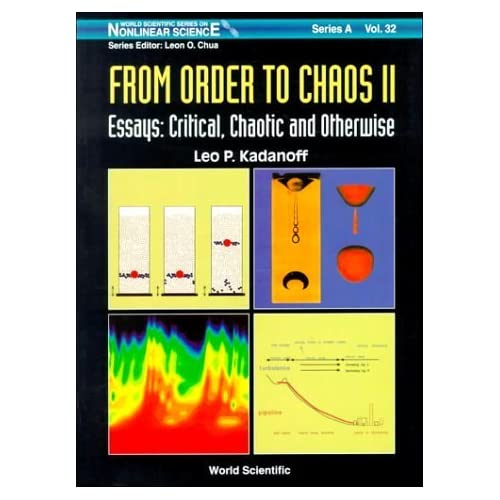From Order to Chaos II: Essays : Critical, Chaotic and Otherwise (World Scientific Series on Nonlinear Science, Series a, Monographs and Treatises, Volume 32) by Kadanoff, Leo P. (1999) Paperback