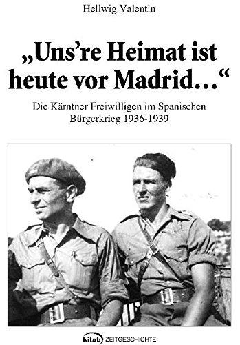 Uns`re Heimat ist heute vor Madrid: Die Kärntner Freiwilligen im spanischen Bürgerkrieg 1936-1939 (Einführungen in das orientalische Christentum)