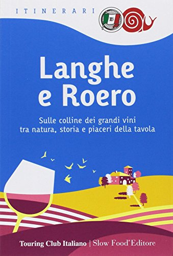 Langhe e roero. sulle colline dei grandi vini tra natura, storia e piaceri della tavola
